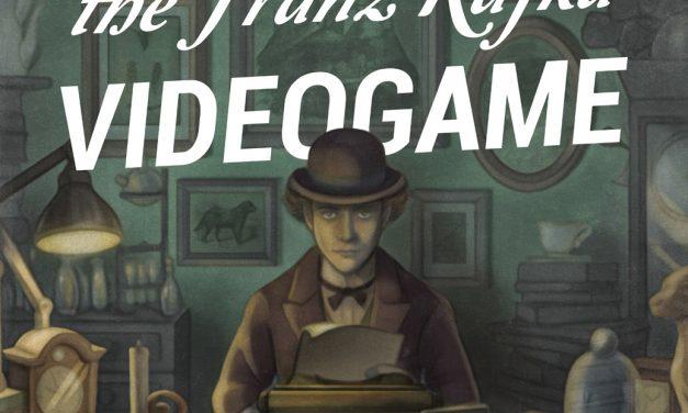 El videojuego de Franz Kafka